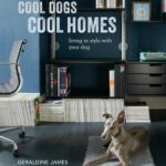 Cool Dogs, Cool Homes Living in Style with Your Dog