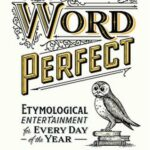 Word Perfect Etymological Entertainment For Every Day of the Year